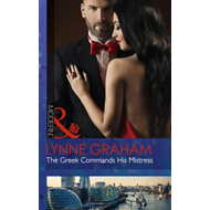 Greek Commands His Mistress (the Notorious Greeks, Book 2) (BOK)