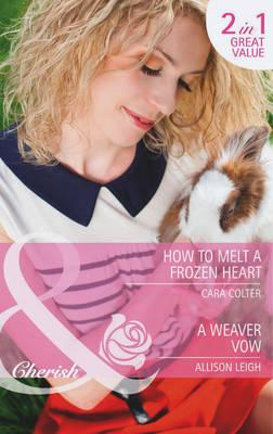 How to Melt a Frozen Heart / A Weaver Vow (BOK)