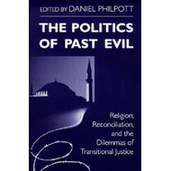 The Politics of Past Evil: Religion, Reconciliation, and the Dilemmas of Transitional Justice (BOK)