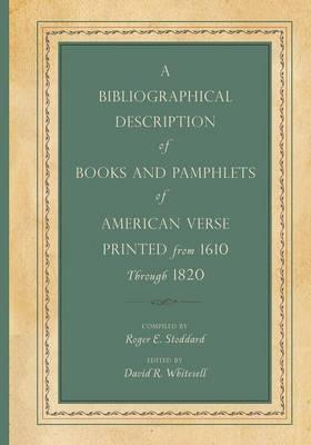 A Bibliographical Description of Books and Pamphlets of American Verse Printed from 1610 Through 182 (BOK)