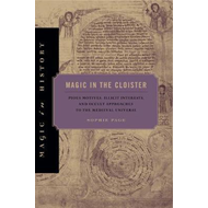Magic in the Cloister: Pious Motives, Illicit Interests, and Occult Approaches to the Medieval Unive (BOK)