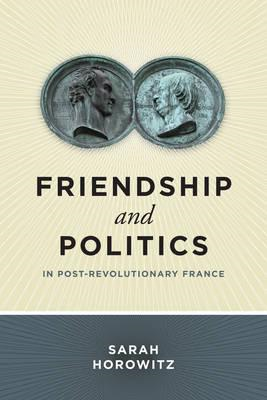 Friendship and Politics in Post-Revolutionary France (BOK)