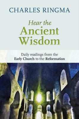 Hear the Ancient Wisdom: Daily Readings from the Early Church to the Reformation (BOK)