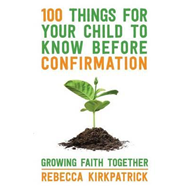 100 Things for Your Child to Know Before Confirmation (BOK)