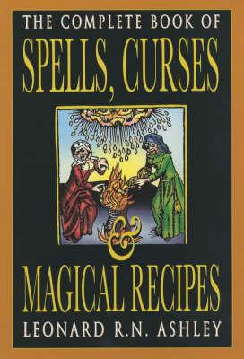Complete Book of Spells, Curses and Magical Recipes (BOK)