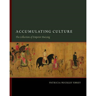 Accumulating Culture: The Collections of Emperor Huizong (BOK)