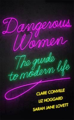 Dangerous Women: The Guide to Modern Life (BOK)