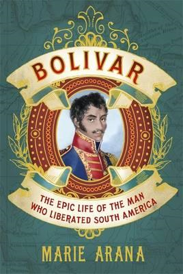 Bolivar: The Epic Life of the Man Who Liberated South America (BOK)