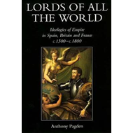 Lords of All the World: Ideologies of Empire in Spain, Britain and France c.1500-c.1800 (BOK)