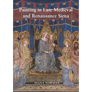 Painting in Late Medieval and Renaissance Siena, 1260-1555 (BOK)