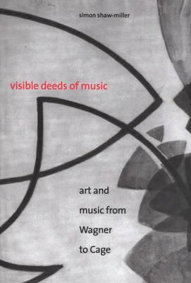 Visible Deeds of Music: Art and Music from Wagner to Cage (BOK)