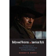 Hollywood Westerns and American Myth: The Importance of Howard Hawks and John Ford for Political Phi (BOK)