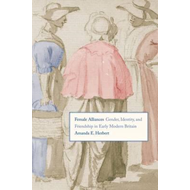 Female Alliances: Gender, Identity, and Friendship in Early Modern Britain (BOK)