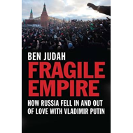 Fragile Empire: How Russia Fell in and Out of Love with Vladimir Putin (BOK)