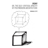 Irony; or, The Self-Critical Opacity of Postmodern Architect (BOK)