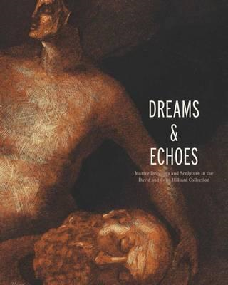 Dreams and Echoes: Drawings and Sculpture in the David and Celia Hilliard Collection (BOK)