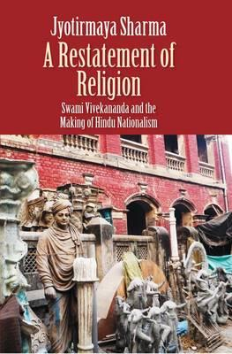 A Restatement of Religion: Swami Vivekanada and the Making of Hindu Nationalism (BOK)
