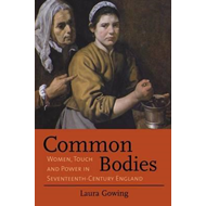 Common Bodies: Women, Touch and Power in Seventeenth-Century England (BOK)