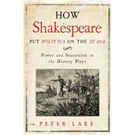 How Shakespeare Put Politics on the Stage (BOK)