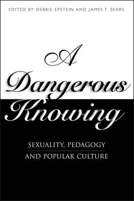 A Dangerous Knowing: Sexual Pedagogies and the Master Narrative (BOK)