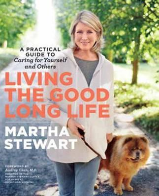 Living the Good Long Life: A Practical Guide to Caring for Yourself and Others (BOK)