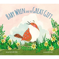 Baby Wren and the Great Gift (BOK)
