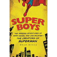 Super Boys: the Amazing Adventures of Jerry Siegel and Joe Shuster - the Creators of Superman (BOK)