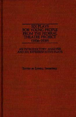 Six Plays for Young People from the Federal Theatre Project (1936-1939): An Introductory Analysis an (BOK)