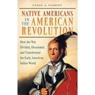 Native Americans in the American Revolution: How the War Divided, Devastated, and Transformed the Ea (BOK)