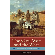 The Civil War and the West: The Frontier Transformed (BOK)