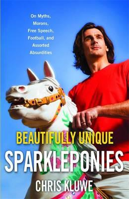 Beautifully Unique Sparkleponies: on Myths, Morons, Free Speech, Football, and Assorted Absurdities (BOK)