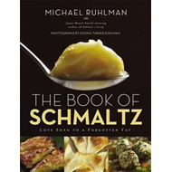 The Book of Schmaltz: Love Song to a Forgotten Fat (BOK)