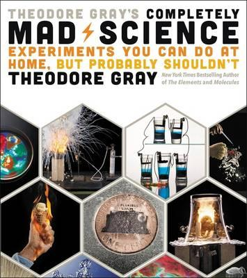 Theodore Gray's Completely Mad Science (BOK)