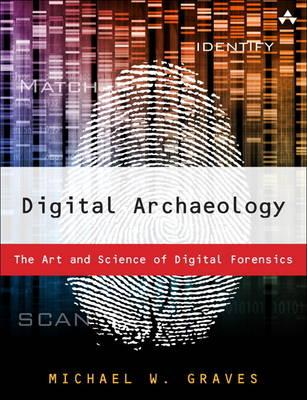 Digital Archaeology: The Art and Science of Digital Forensics (BOK)