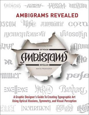 Ambigrams Revealed: A Graphic Designer's Guide to Creating Typographic Art Using Optical Illusions, (BOK)