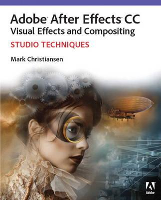 Adobe After Effects CC Visual Effects and Compositing Studio (BOK)