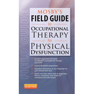 Mosby's Field Guide to Occupational Therapy for Physical Dys (BOK)