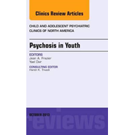 Psychosis in Youth,  An Issue of Child and Adolescent Psychi (BOK)