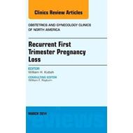 Recurrent First Trimester Pregnancy Loss, An Issue of Obstet (BOK)