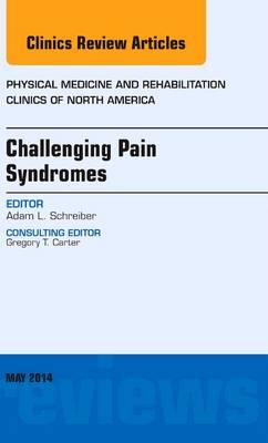 Challenging Pain Syndromes, An Issue of Physical Medicine an (BOK)