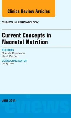 Current Concepts in Neonatal Nutrition, An Issue of Clinics (BOK)