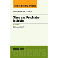 Sleep and Psychiatry in Adults, An Issue of Sleep Medicine C (BOK)