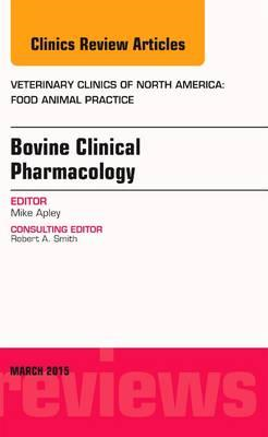 Bovine Clinical Pharmacology, An Issue of Veterinary Clinics (BOK)