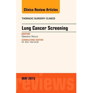 Lung Cancer Screening, an Issue of Thoracic Surgery Clinics (BOK)