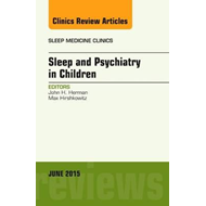 Sleep and Psychiatry in Children, An Issue of Sleep Medicine (BOK)