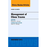 Management of Elbow Trauma, An Issue of Hand Clinics (BOK)