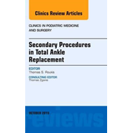 Secondary Procedures in Total Ankle Replacement, An Issue of (BOK)