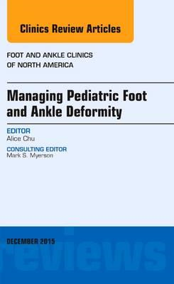 Managing Pediatric Foot and Ankle Deformity, An issue of Foo (BOK)
