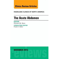 Acute Abdomen, An Issue of Radiologic Clinics of North Ameri (BOK)