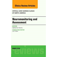 Neuromonitoring and Assessment, An Issue of Critical Care Nu (BOK)